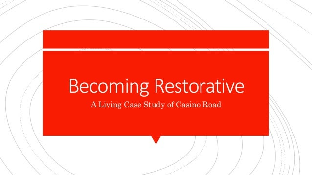 Becoming Restorative A Living Case Study of Casino Road