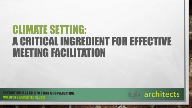 CLIMATE SETTING: A CRITICAL INGREDIENT FOR EFFECTIVE MEETING FACILITATION