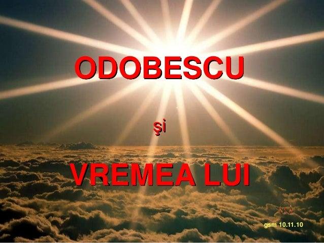 ODOBESCU    şiVREMEA LUI             gsm 10.11.10