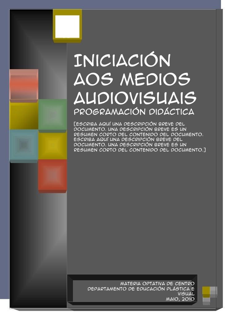 Maio,  Iniciación2010 aos Medios  Audiovisuais  Programación Didáctica  [Escriba aquí una descripción breve del  documento...
