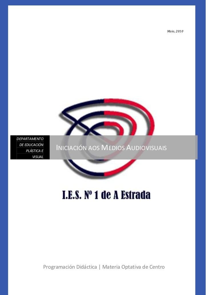 Maio, 2010DEPARTAMENTO DE EDUCACIÓN    PLÁSTICA E    INICIACIÓN AOS MEDIOS AUDIOVISUAIS       VISUAL             Programac...