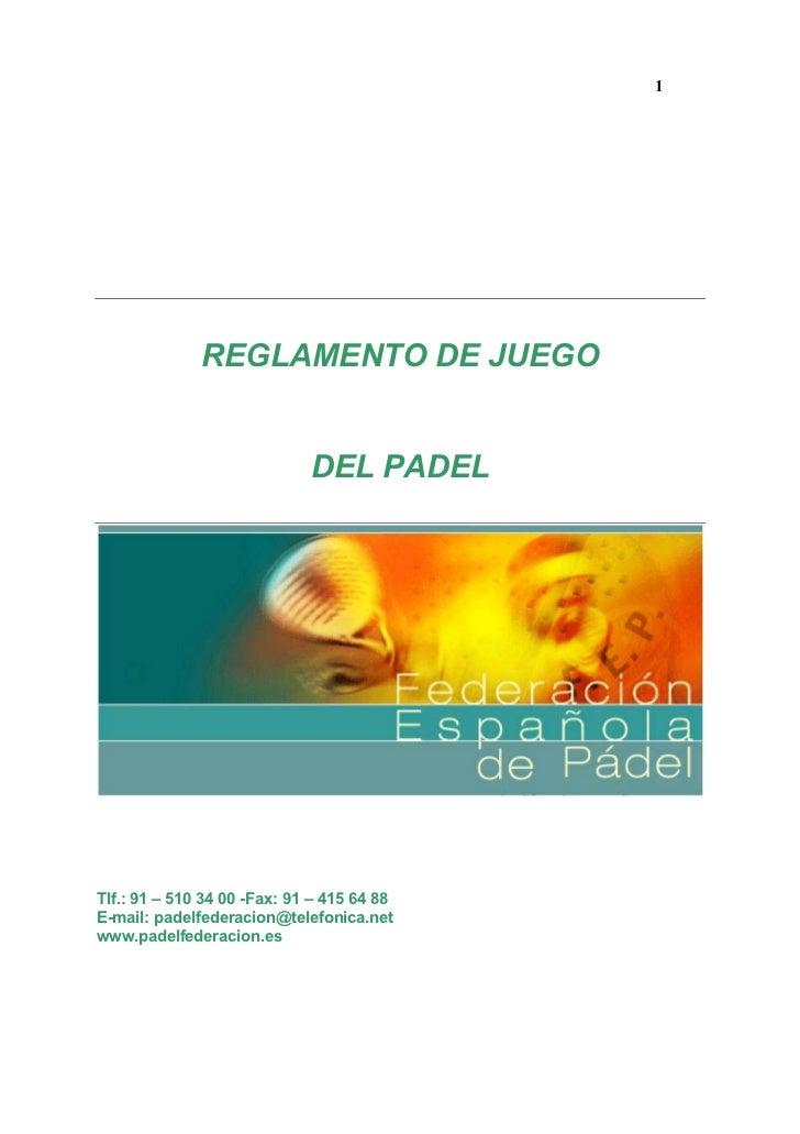 1              REGLAMENTO DE JUEGO                             DEL PADELTlf.: 91 – 510 34 00 -Fax: 91 – 415 64 88E-mail: p...