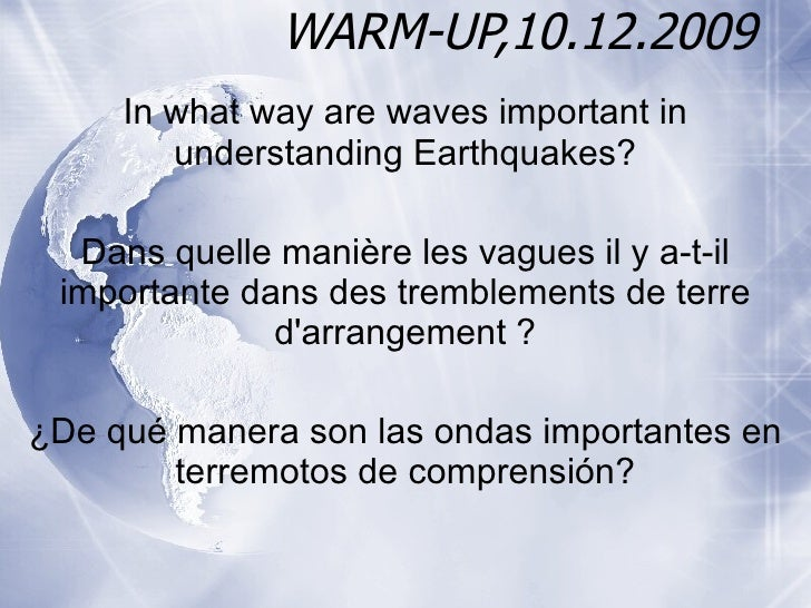 WARM-UP,10.12.2009 In what way are waves important in understanding Earthquakes? Dans quelle manière les vagues il y a-t-i...