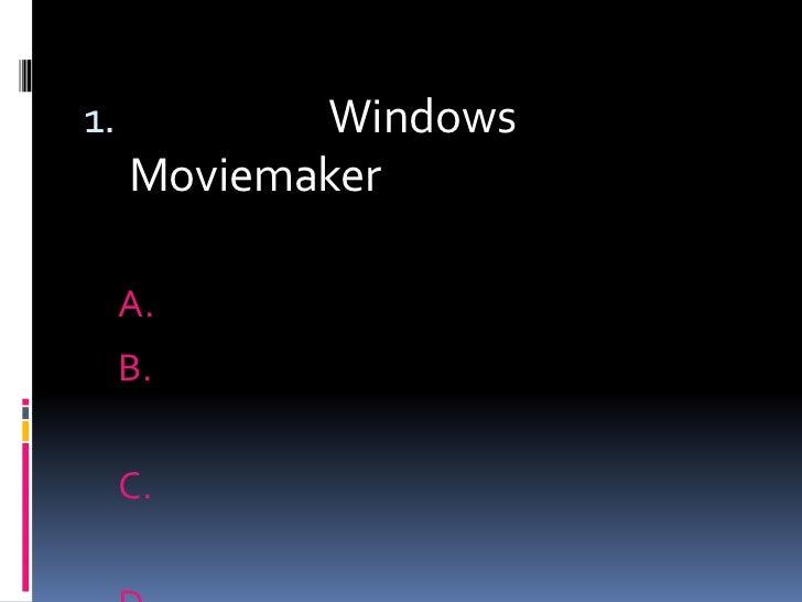 1.          Windows     Moviemaker     A.     B.     C.