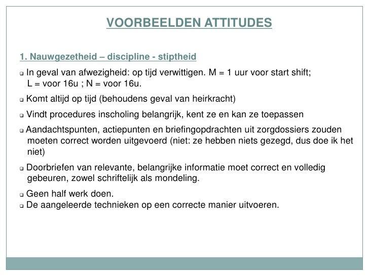 VOORBEELDEN ATTITUDES1. Nauwgezetheid – discipline - stiptheid   In geval van afwezigheid: op tijd verwittigen. M = 1 uur...