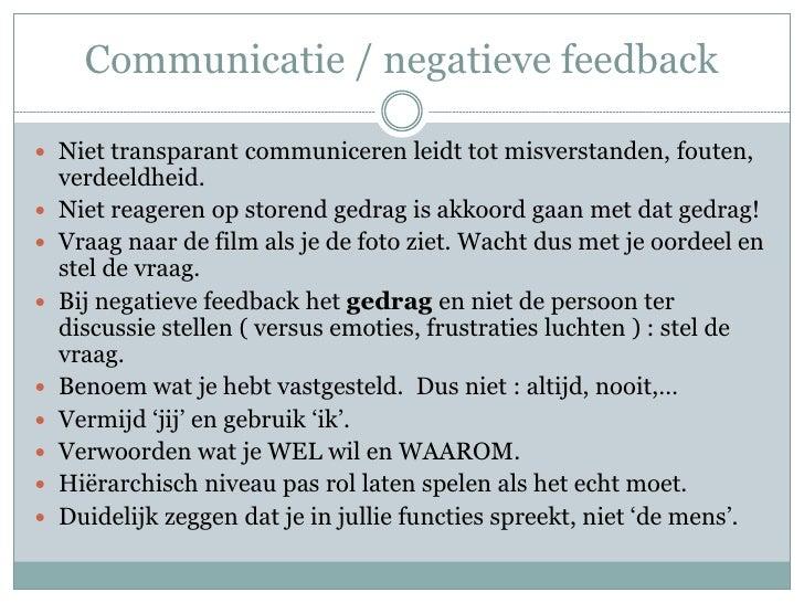 Communicatie / negatieve feedback Niet transparant communiceren leidt tot misverstanden, fouten,    verdeeldheid.   Niet...
