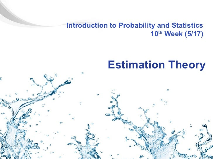 Introduction to Probability and Statistics                          10th Week (5/17)            Estimation Theory