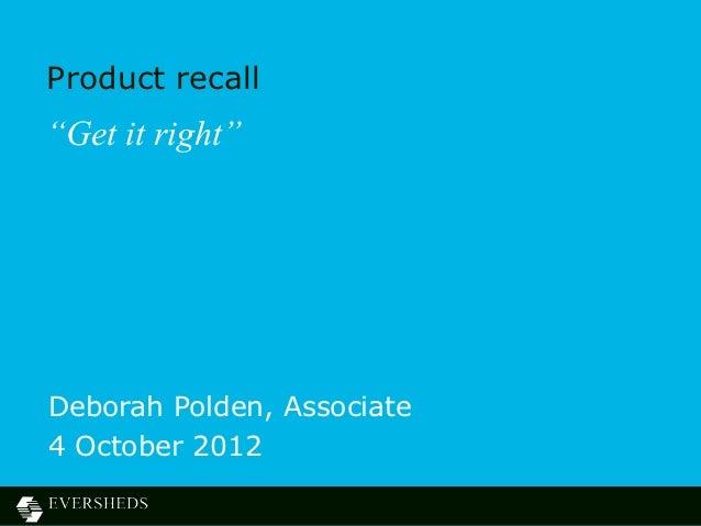 """Product recall""""Get it right""""Deborah Polden, Associate4 October 2012"""