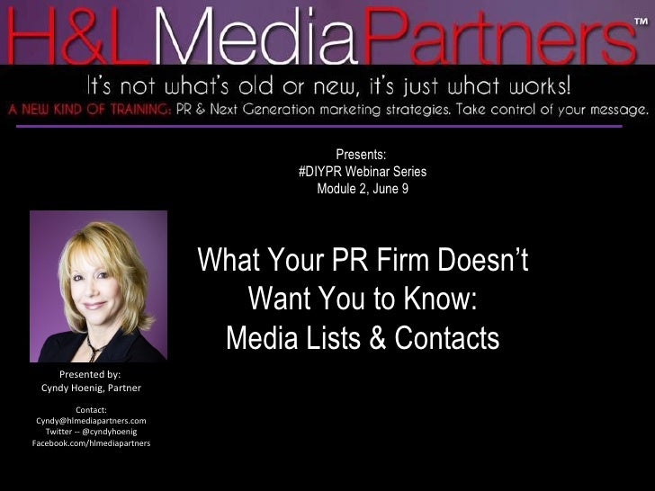 Presents:  #DIYPR Webinar Series Module 2, June 9 What Your PR Firm Doesn't Want You to Know: Media Lists & Contacts Prese...