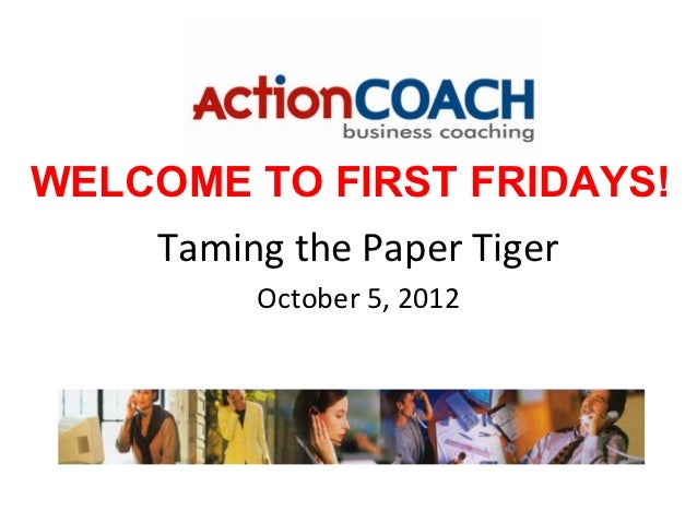 WELCOME TO FIRST FRIDAYS!    Taming the Paper Tiger         October 5, 2012