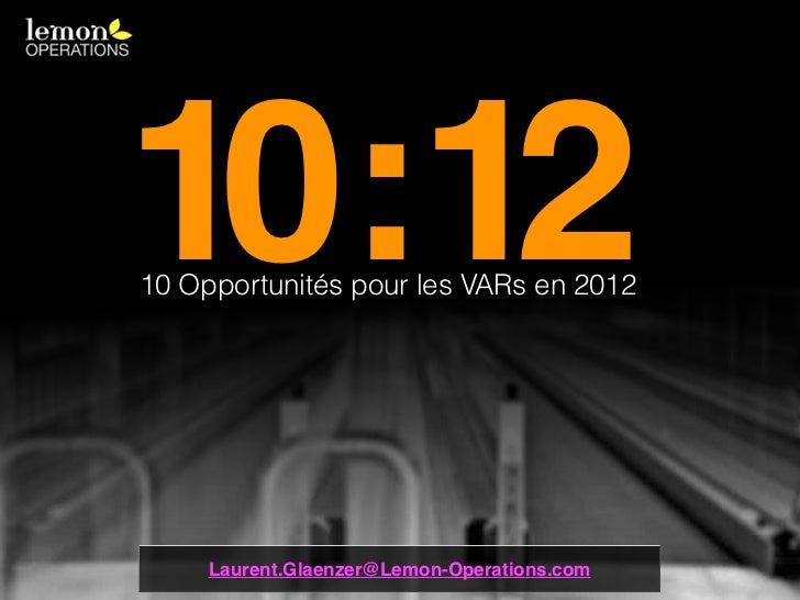 10:1210 Opportunités pour les VARs en 2012     Laurent.Glaenzer@Lemon-Operations.com