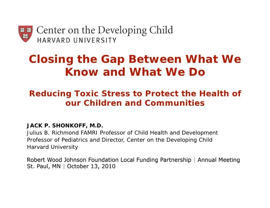 Closing the Gap Between What We       Know and What We Do Reducing Toxic Stress to Protect the Health of        our Childr...