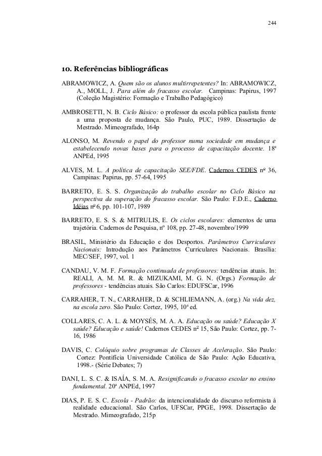 24410. Referências bibliográficasABRAMOWICZ, A. Quem são os alunos multirrepetentes? In: ABRAMOWICZ,   A., MOLL, J. Para a...