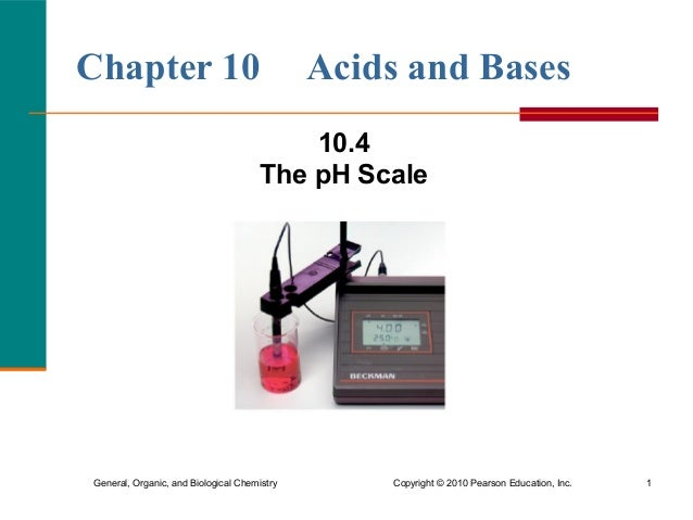 General, Organic, and Biological Chemistry Copyright© 2010 Pearson Education, Inc. 1 Chapter 10 Acids and Bases 10.4 The ...