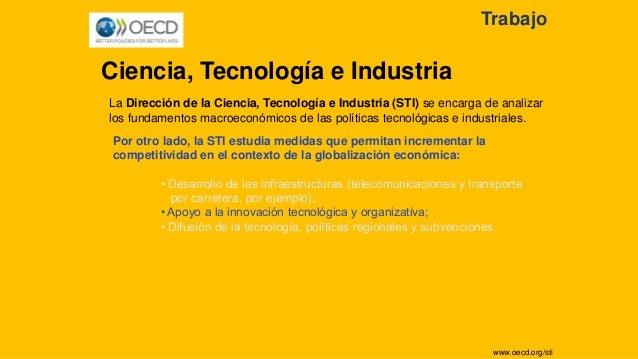 La Dirección de la Ciencia, Tecnología e Industria (STI) se encarga de analizar los fundamentos macroeconómicos de las pol...