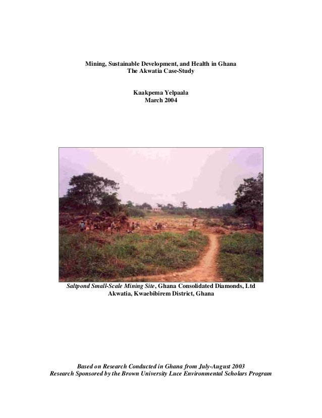 Mining, Sustainable Development, and Health in Ghana The Akwatia Case-Study Kaakpema Yelpaala March 2004 Saltpond Small-Sc...