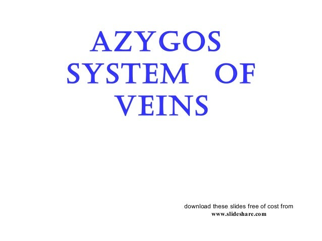 Azygos system of veins download these slides free of cost from www.slideshare.com