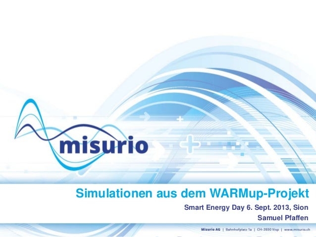 Simulationen aus dem WARMup-Projekt Smart Energy Day 6. Sept. 2013, Sion Samuel Pfaffen