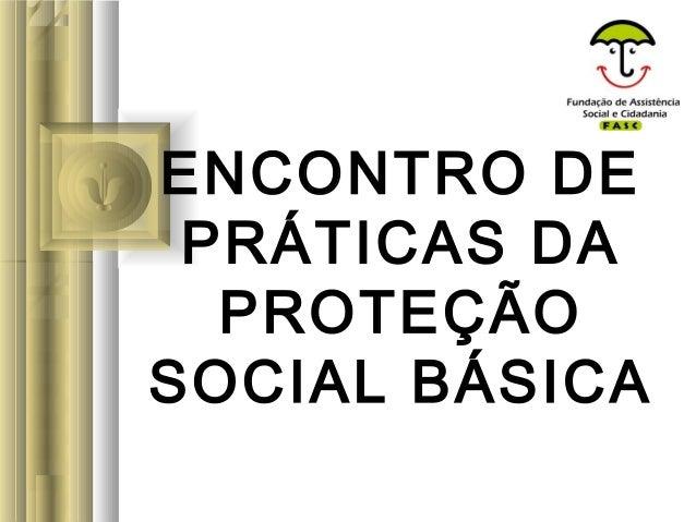 ENCONTRO DE PRÁTICAS DA PROTEÇÃO SOCIAL BÁSICA
