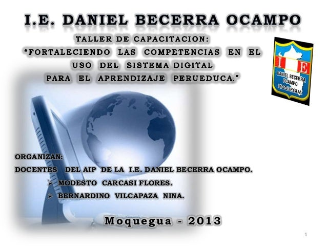 1 Moquegua - 2013 ORGANIZAN: DOCENTES DEL AIP DE LA I.E. DANIEL BECERRA OCAMPO.  MODESTO CARCASI FLORES.  BERNARDINO VIL...