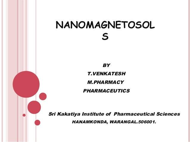 NANOMAGNETOSOL S BY T.VENKATESH M.PHARMACY PHARMACEUTICS  Sri Kakatiya Institute of Pharmaceutical Sciences HANAMKONDA, WA...