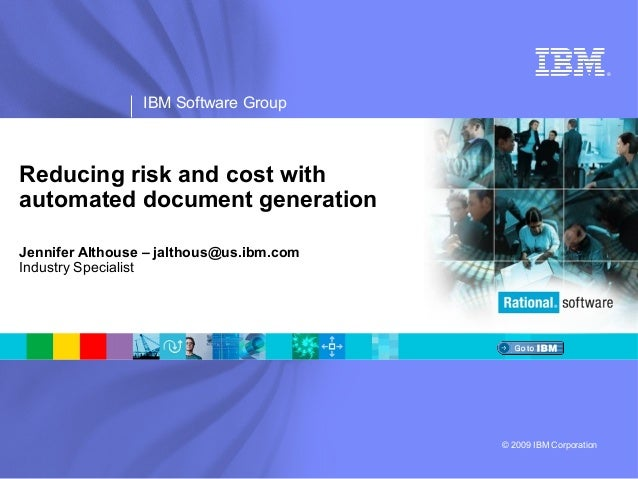 ®  IBM Software Group  Reducing risk and cost with automated document generation Jennifer Althouse – jalthous@us.ibm.com I...