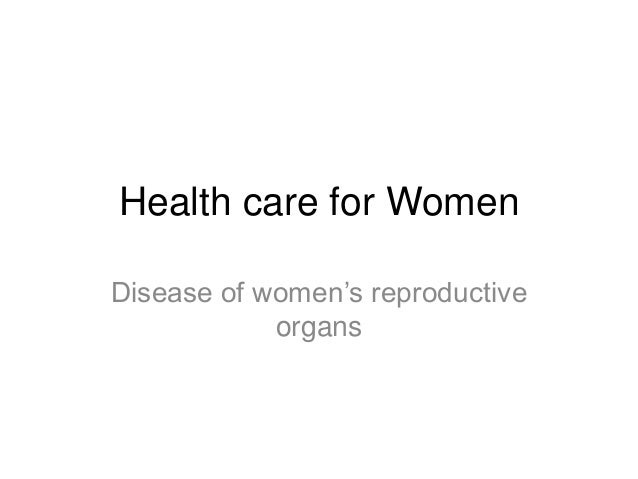 Health care for Women Disease of women's reproductive organs