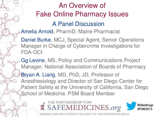 An Overview of Fake Online Pharmacy Issues A Panel Discussion Amelia Arnold, PharmD, Maine Pharmacist  Daniel Burke, MCJ, ...