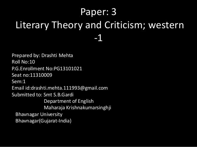 Paper: 3 Literary Theory and Criticism; western -1 Prepared by: Drashti Mehta Roll No:10 P.G.Enrollment No:PG13101021 Seat...