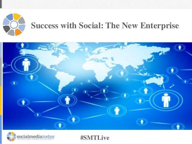 Success with Social: The New Enterprise  #SMTLive