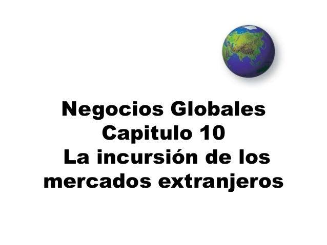 Negocios Globales Capitulo 10 La incursión de los mercados extranjeros