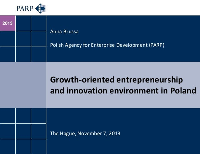 2013  Anna Brussa Polish Agency for Enterprise Development (PARP)  Growth-oriented entrepreneurship and innovation environ...