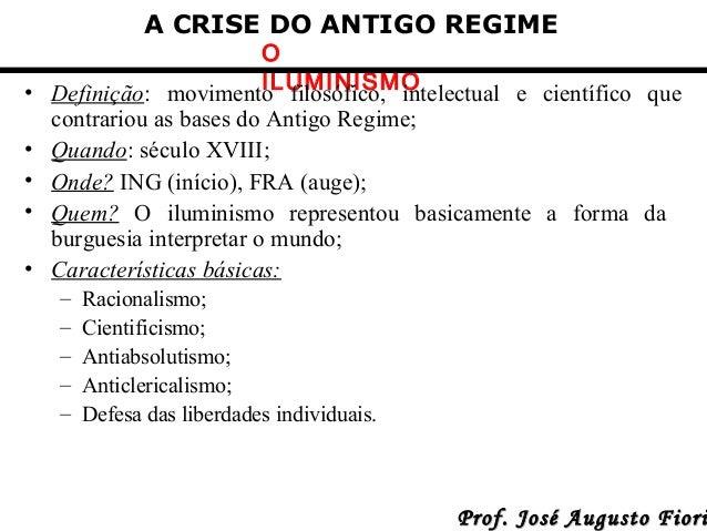 A CRISE DO ANTIGO REGIME  • • • • •  O ILUMINISMO Definição: movimento filosófico, intelectual e científico que contrariou...