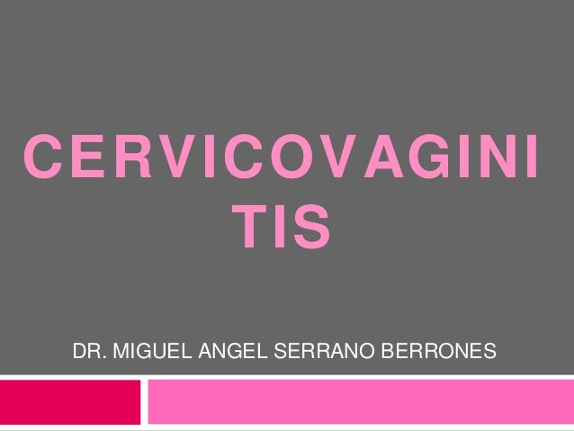 CERVICOVAGINI TIS DR. MIGUEL ANGEL SERRANO BERRONES