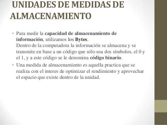 UNIDADES DE MEDIDAS DE ALMACENAMIENTO • Para medir la capacidad de almacenamiento de información, utilizamos los Bytes. De...