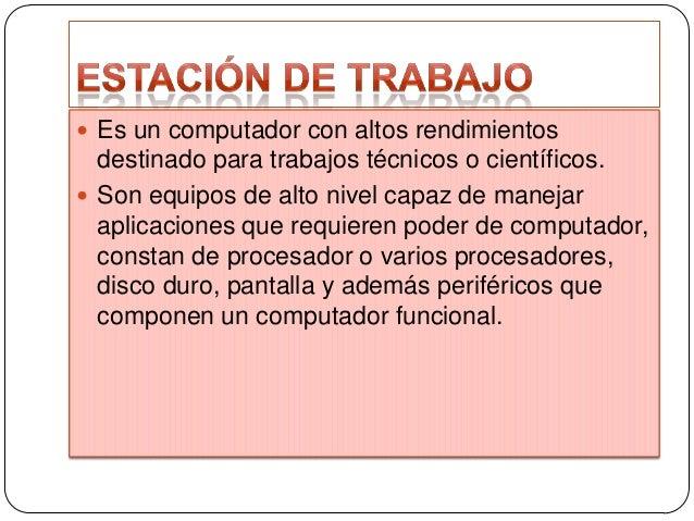 UNIDADES DE ESTACIÓN DE TRABAJO.  Por ser un ordenador de alta  GAMA generalmente es orientada para uso comercial, siendo...