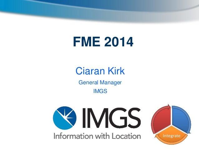 FME 2014 Ciaran Kirk General Manager IMGS  Integrate