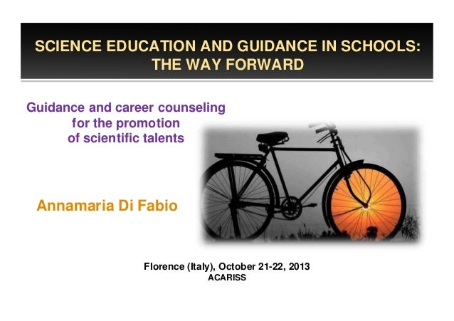 SCIENCE EDUCATION AND GUIDANCE IN SCHOOLS: THE WAY FORWARD Guidance and career counseling for the promotion of scientific ...