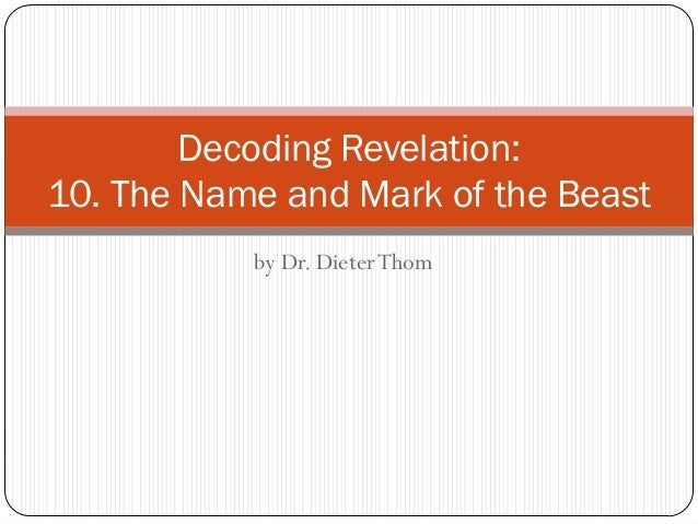 Decoding Revelation: 10. The Name and Mark of the Beast by Dr. Dieter Thom