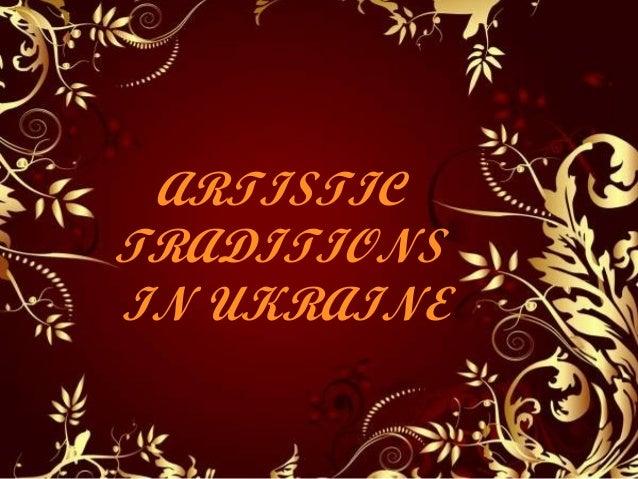 ARTISTIC TRADITIONS IN UKRAINE