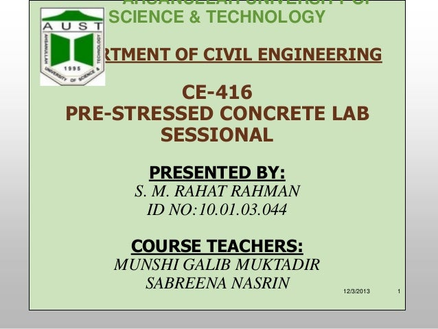 AHSANULLAH UNIVERSITY OF SCIENCE & TECHNOLOGY DEPARTMENT OF CIVIL ENGINEERING  CE-416 PRE-STRESSED CONCRETE LAB SESSIONAL ...