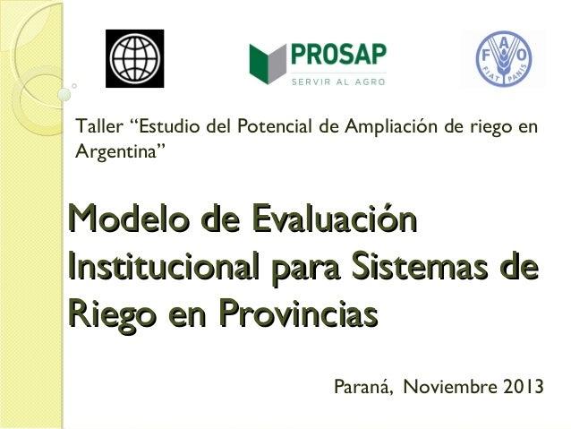 """Taller """"Estudio del Potencial de Ampliación de riego en Argentina""""  Modelo de Evaluación Institucional para Sistemas de Ri..."""