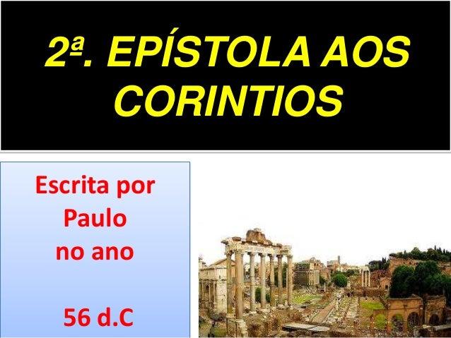 2ª. EPÍSTOLA AOS CORINTIOS Escrita por Paulo no ano 56 d.C