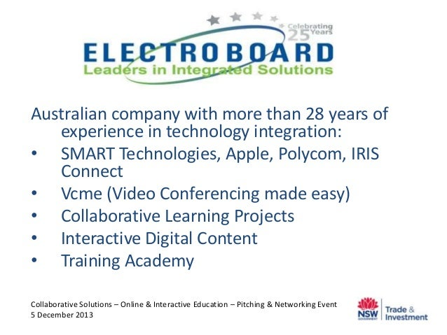 Australian company with more than 28 years of experience in technology integration: • SMART Technologies, Apple, Polycom, ...