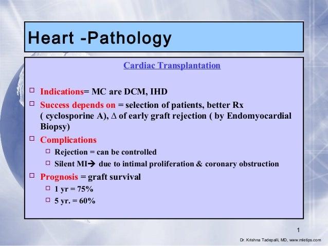 Heart -Pathology Cardiac Transplantation  Indications= MC are DCM, IHD  Success depends on = selection of patients, bett...