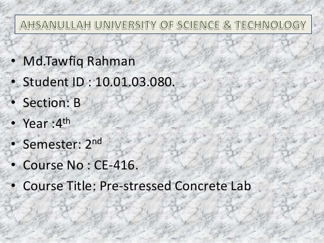 • • • • • • •  Md.Tawfiq Rahman Student ID : 10.01.03.080. Section: B Year :4th Semester: 2nd Course No : CE-416. Course T...