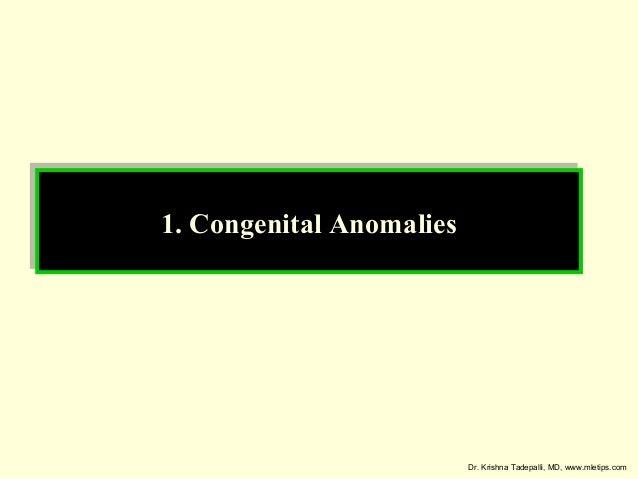 1. Congenital Anomalies 1. Congenital Anomalies  Dr. Krishna Tadepalli, MD, www.mletips.com
