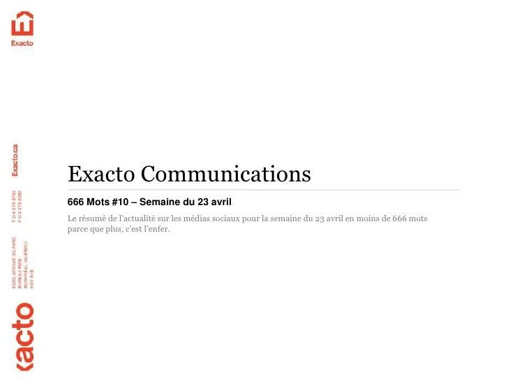 Exacto Communications666 Mots #10 – Semaine du 23 avrilLe résumé de l'actualité sur les médias sociaux pour la semaine du ...