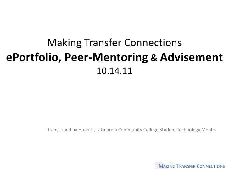 Making Transfer ConnectionsePortfolio, Peer-Mentoring & Advisement                             10.14.11       Transcribed ...