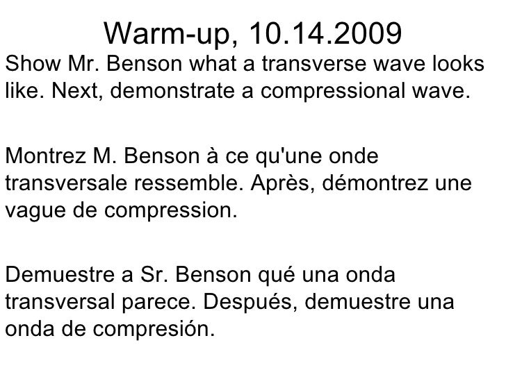 Warm-up, 10.14.2009 Show Mr. Benson what a transverse wave looks like. Next, demonstrate a compressional wave. Montrez M. ...